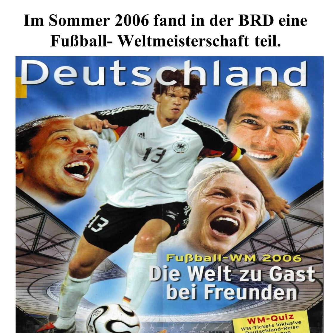 Im Sommer 2006 fand in der BRD eine Fußball- Weltmeisterschaft teil.
