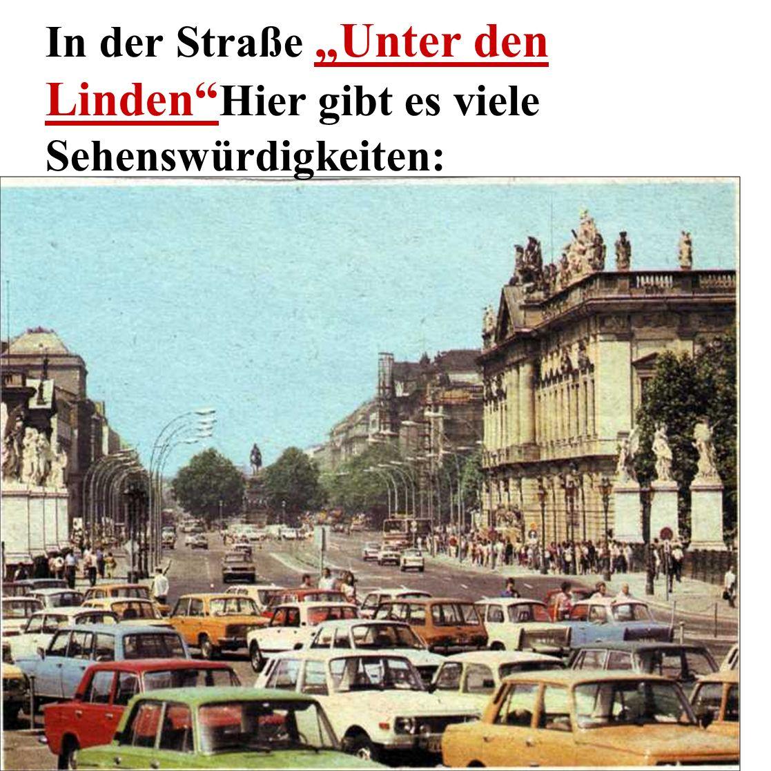 """In der Straße """"Unter den Linden Hier gibt es viele Sehenswürdigkeiten:"""
