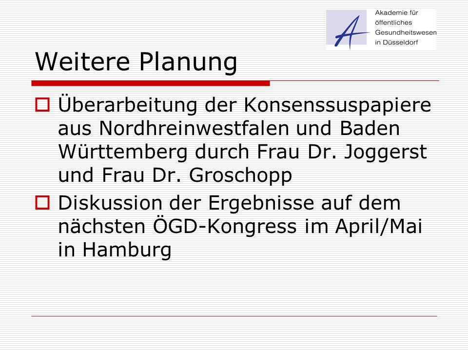 Weitere Planung Überarbeitung der Konsenssuspapiere aus Nordhreinwestfalen und Baden Württemberg durch Frau Dr. Joggerst und Frau Dr. Groschopp.