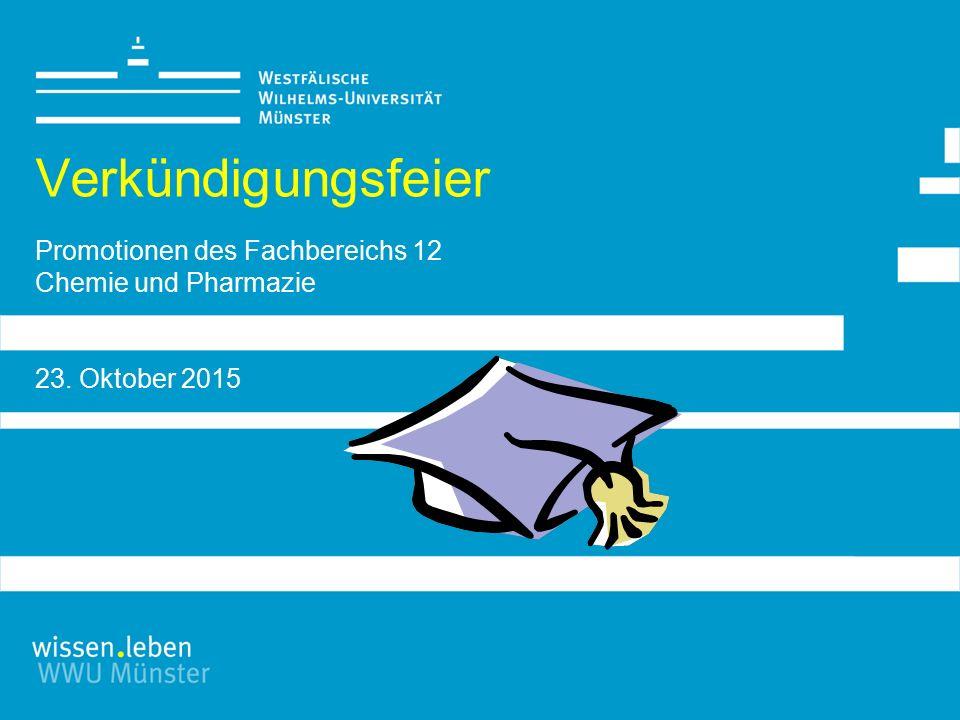 Verkündigungsfeier Promotionen des Fachbereichs 12 Chemie und Pharmazie 23. Oktober 2015