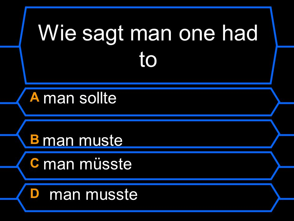 Wie sagt man one had to A man sollte B man muste C man müsste