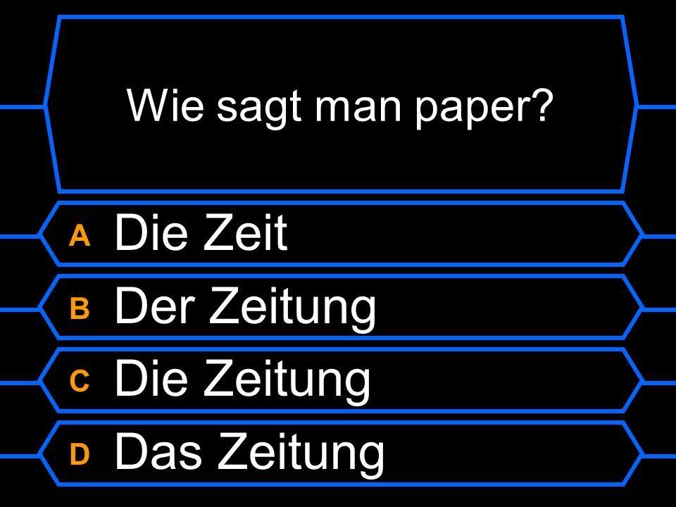 Wie sagt man paper A Die Zeit B Der Zeitung C Die Zeitung