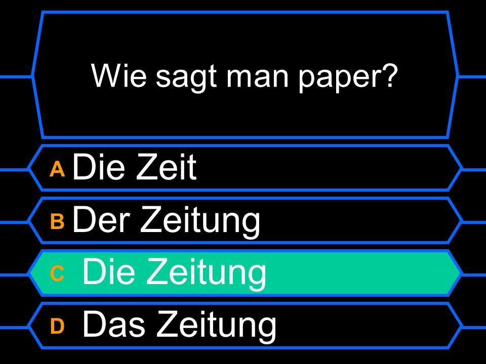 Wie sagt man paper A Die Zeit B Der Zeitung C Die Zeitung D Das Zeitung