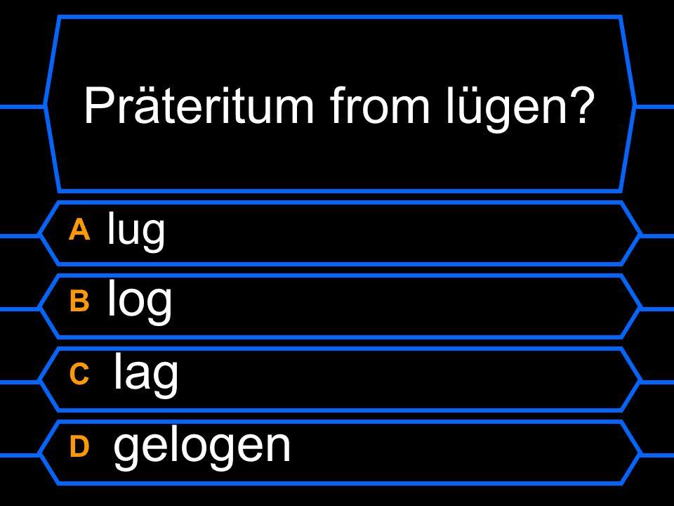 Präteritum from lügen A lug B log C lag D gelogen