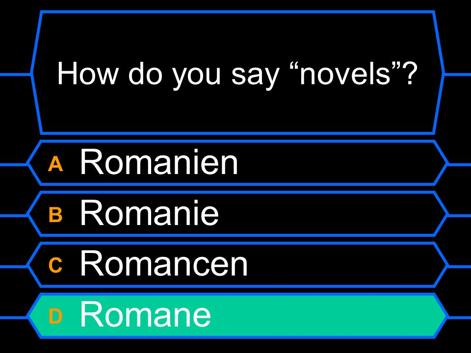 How do you say novels A Romanien B Romanie C Romancen D Romane