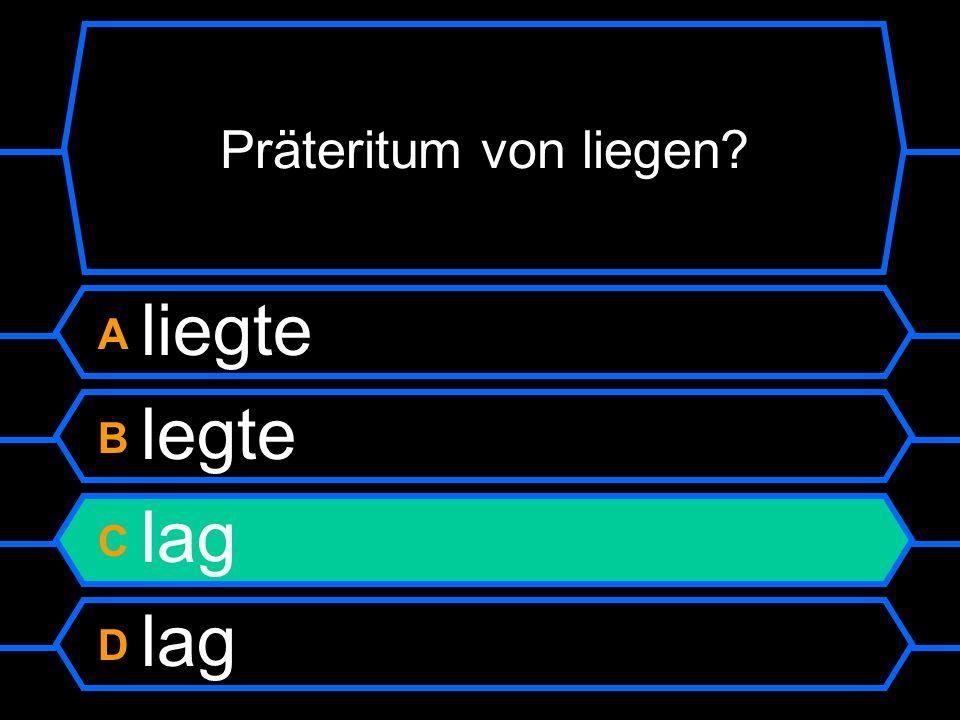 Präteritum von liegen A liegte B legte C lag D lag