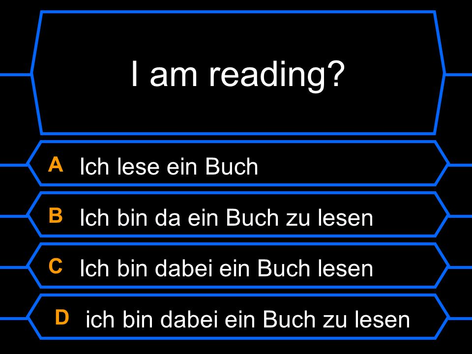 I am reading A Ich lese ein Buch B Ich bin da ein Buch zu lesen