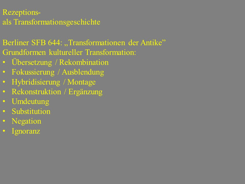 "Rezeptions- als Transformationsgeschichte. Berliner SFB 644: ""Transformationen der Antike Grundformen kultureller Transformation:"
