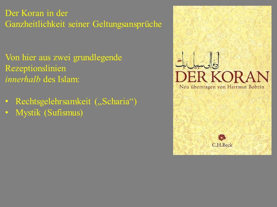 Der Koran in der Ganzheitlichkeit seiner Geltungsansprüche. Von hier aus zwei grundlegende Rezeptionslinien.