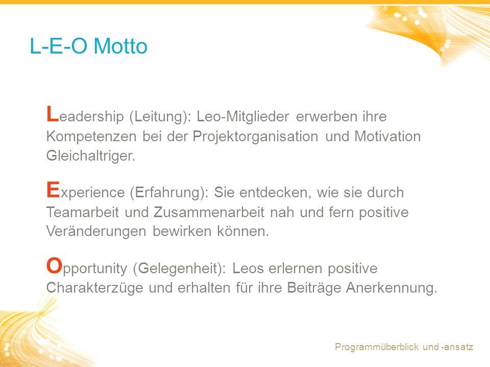 L-E-O Motto Leadership (Leitung): Leo-Mitglieder erwerben ihre Kompetenzen bei der Projektorganisation und Motivation Gleichaltriger.