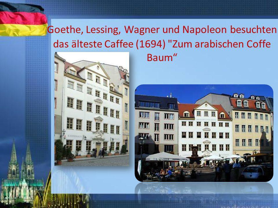 Goethe, Lessing, Wagner und Napoleon besuchten das älteste Caffee (1694) Zum arabischen Coffe Baum