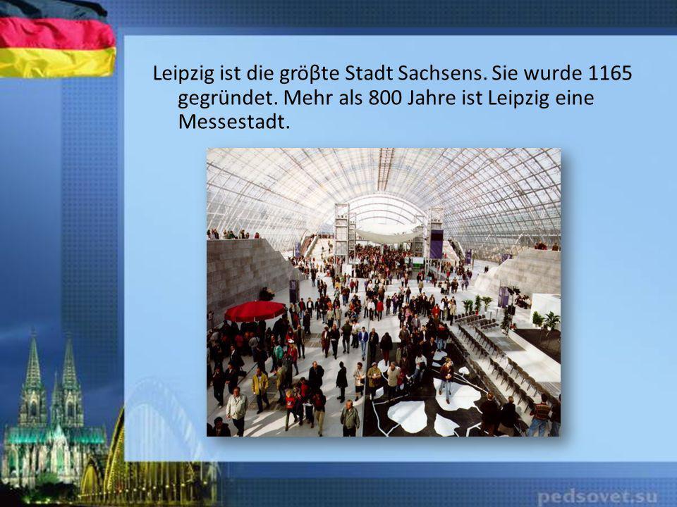 Leipzig ist die gröβte Stadt Sachsens. Sie wurde 1165 gegründet