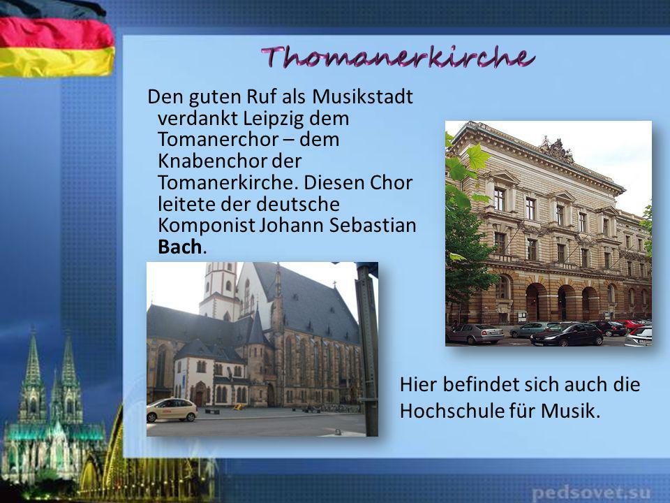 Den guten Ruf als Musikstadt verdankt Leipzig dem Tomanerchor – dem Knabenchor der Tomanerkirche. Diesen Chor leitete der deutsche Komponist Johann Sebastian Bach.