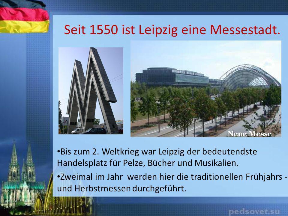 Seit 1550 ist Leipzig eine Messestadt.