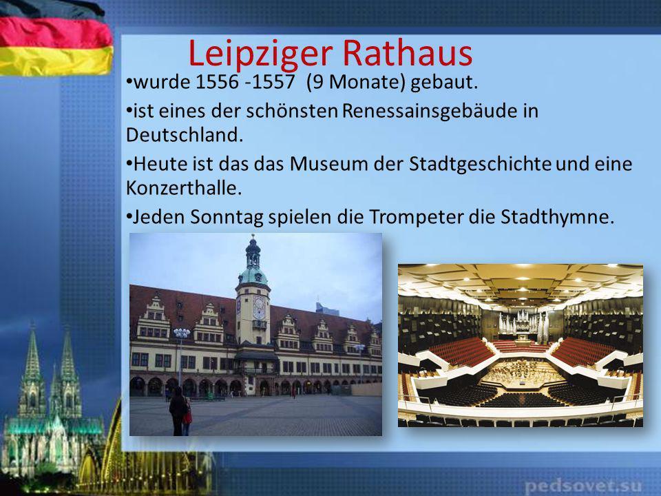Leipziger Rathaus wurde 1556 -1557 (9 Monate) gebaut.