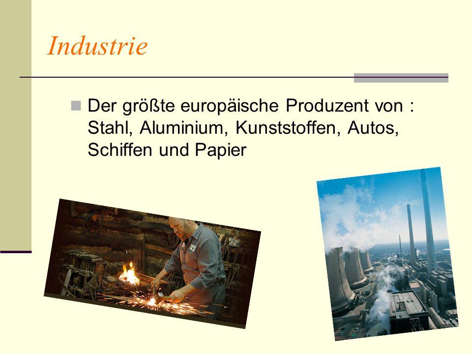 Industrie Der größte europäische Produzent von : Stahl, Aluminium, Kunststoffen, Autos, Schiffen und Papier.