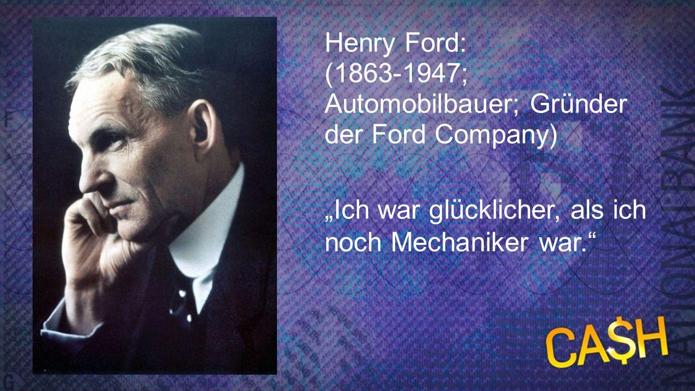 Henry Ford: (1863-1947; Automobilbauer; Gründer der Ford Company)