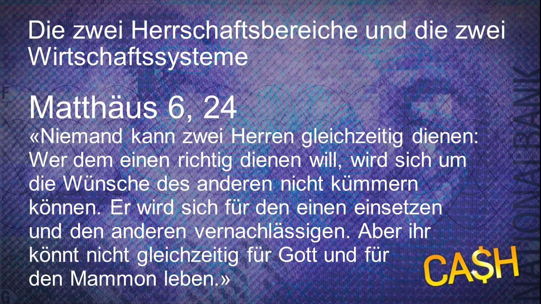 Matthäus 6, 24 Die zwei Herrschaftsbereiche und die zwei Wirtschaftssysteme. Matthäus 6, 24.