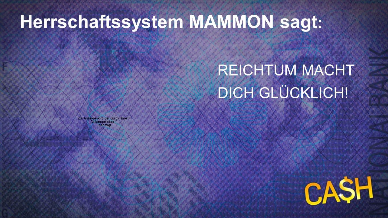 Herrschaftssystem MAMMON sagt: