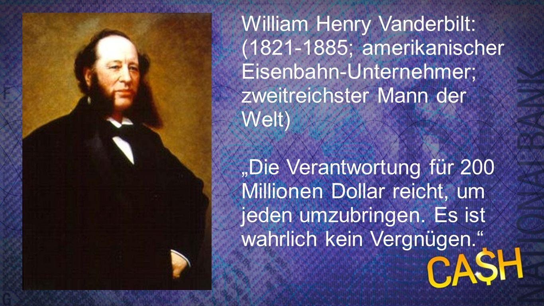 Vanderbilt William Henry Vanderbilt: (1821-1885; amerikanischer Eisenbahn-Unternehmer; zweitreichster Mann der Welt)