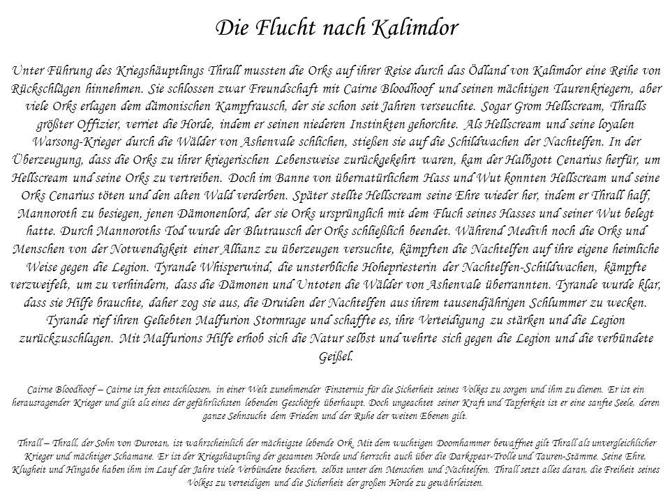 Die Flucht nach Kalimdor Unter Führung des Kriegshäuptlings Thrall mussten die Orks auf ihrer Reise durch das Ödland von Kalimdor eine Reihe von Rückschlägen hinnehmen.