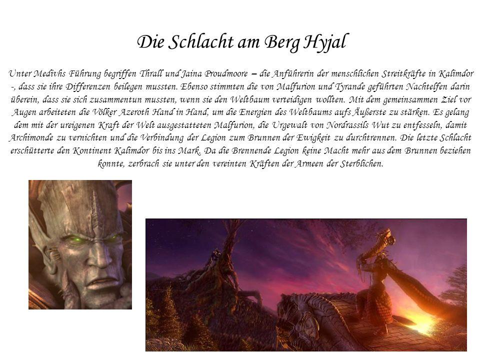 Die Schlacht am Berg Hyjal Unter Medivhs Führung begriffen Thrall und Jaina Proudmoore – die Anführerin der menschlichen Streitkräfte in Kalimdor -, dass sie ihre Differenzen beilegen mussten.