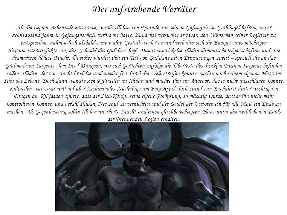 Der aufstrebende Verräter Als die Legion Ashenvale erstürmte, wurde Illidan von Tyrande aus seinem Gefängnis im Grabhügel befreit, wo er zehntausend Jahre in Gefangenschaft verbracht hatte.