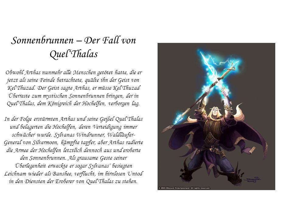 Sonnenbrunnen – Der Fall von Quel'Thalas Obwohl Arthas nunmehr alle Menschen getötet hatte, die er jetzt als seine Feinde betrachtete, quälte ihn der Geist von Kel'Thuzad.