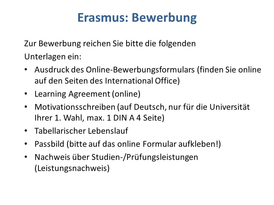 Erasmus: Bewerbung Zur Bewerbung reichen Sie bitte die folgenden