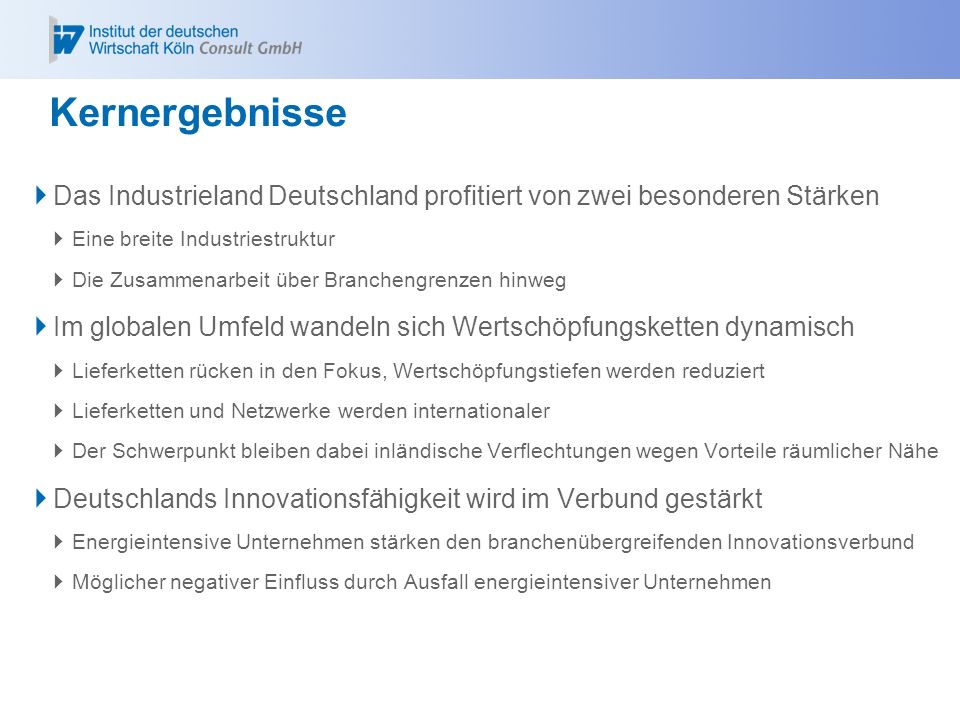 Kernergebnisse Das Industrieland Deutschland profitiert von zwei besonderen Stärken. Eine breite Industriestruktur.
