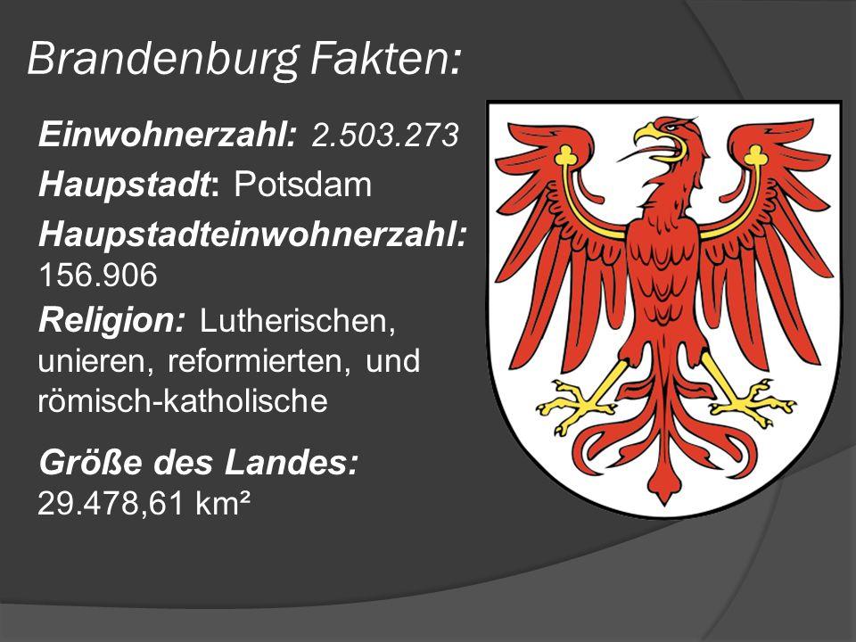 Brandenburg Fakten: Einwohnerzahl: 2.503.273 Haupstadt: Potsdam