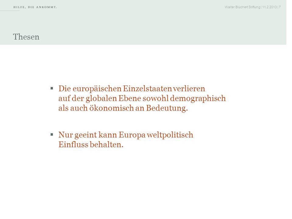 Thesen Die europäischen Einzelstaaten verlieren auf der globalen Ebene sowohl demographisch als auch ökonomisch an Bedeutung.