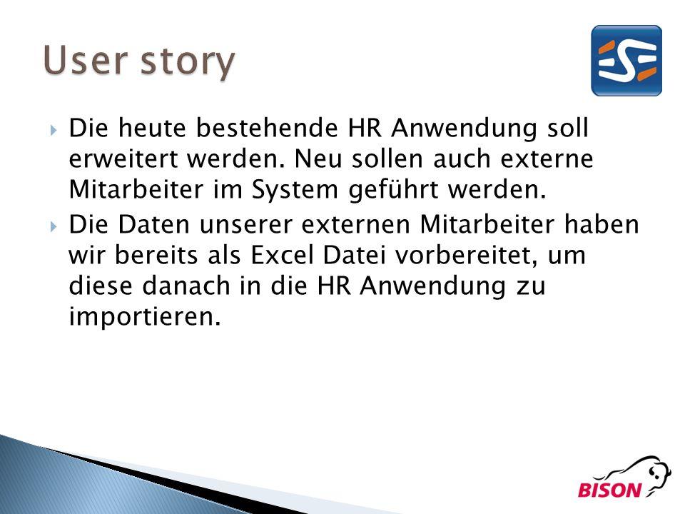 User story Die heute bestehende HR Anwendung soll erweitert werden. Neu sollen auch externe Mitarbeiter im System geführt werden.