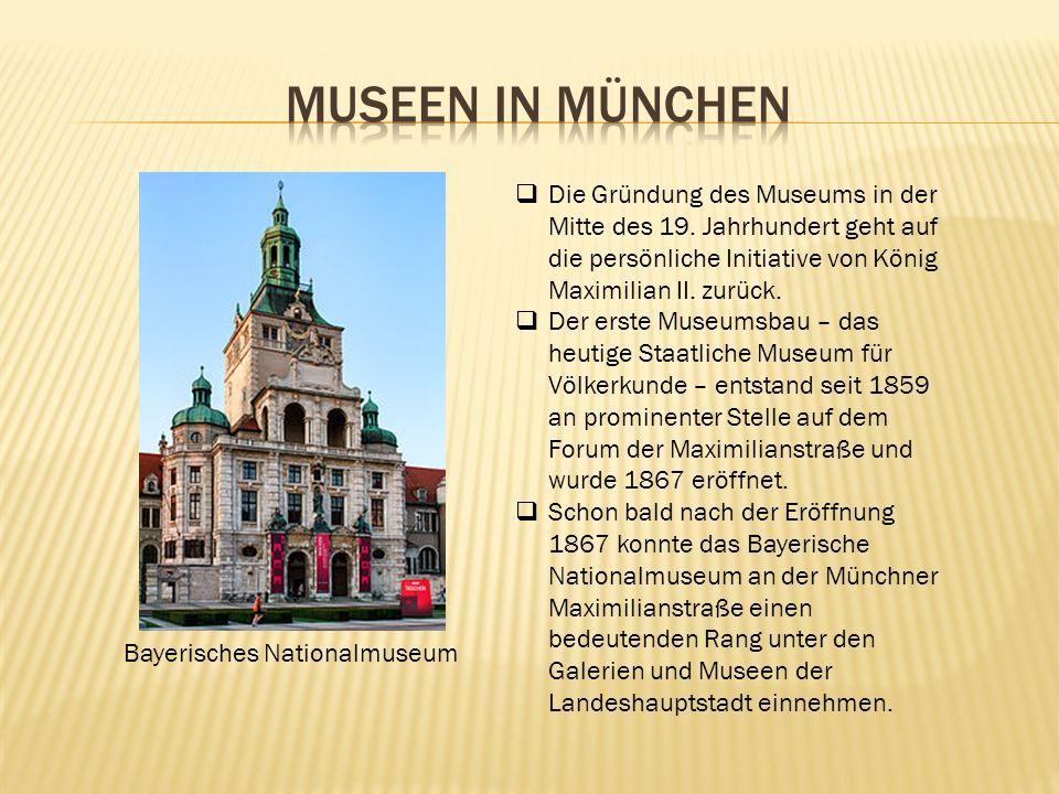Museen in MÜnchen Die Gründung des Museums in der Mitte des 19. Jahrhundert geht auf die persönliche Initiative von König Maximilian II. zurück.
