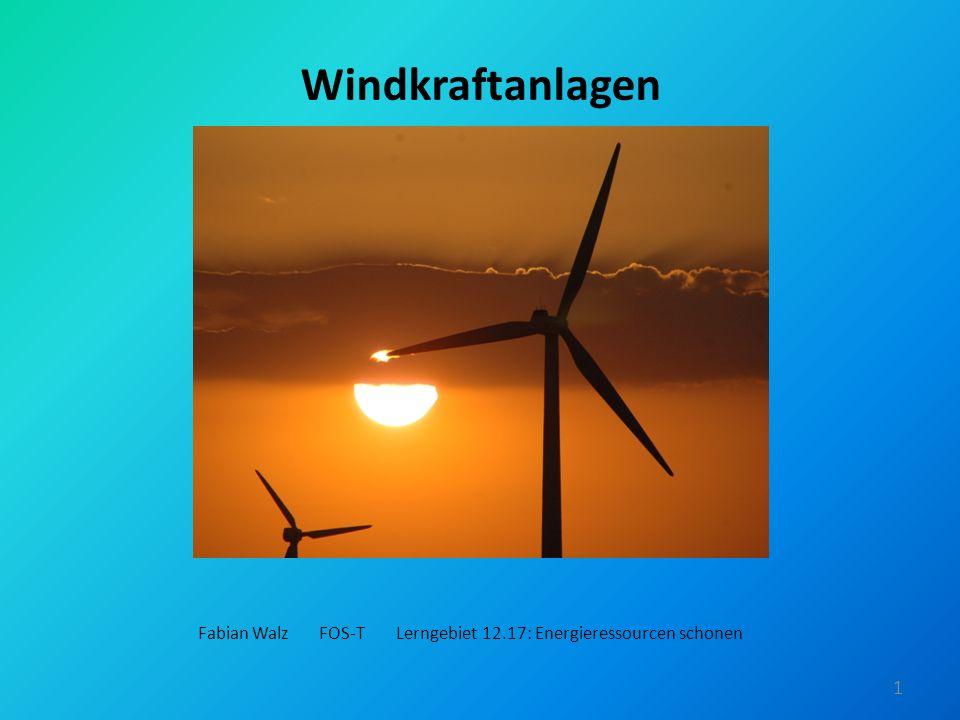 Windkraftanlagen Fabian Walz FOS-T Lerngebiet 12.17: Energieressourcen schonen