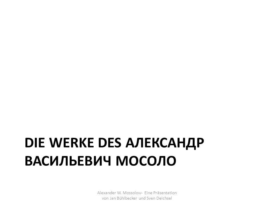 Die Werke Des Александр Васильевич Мосоло