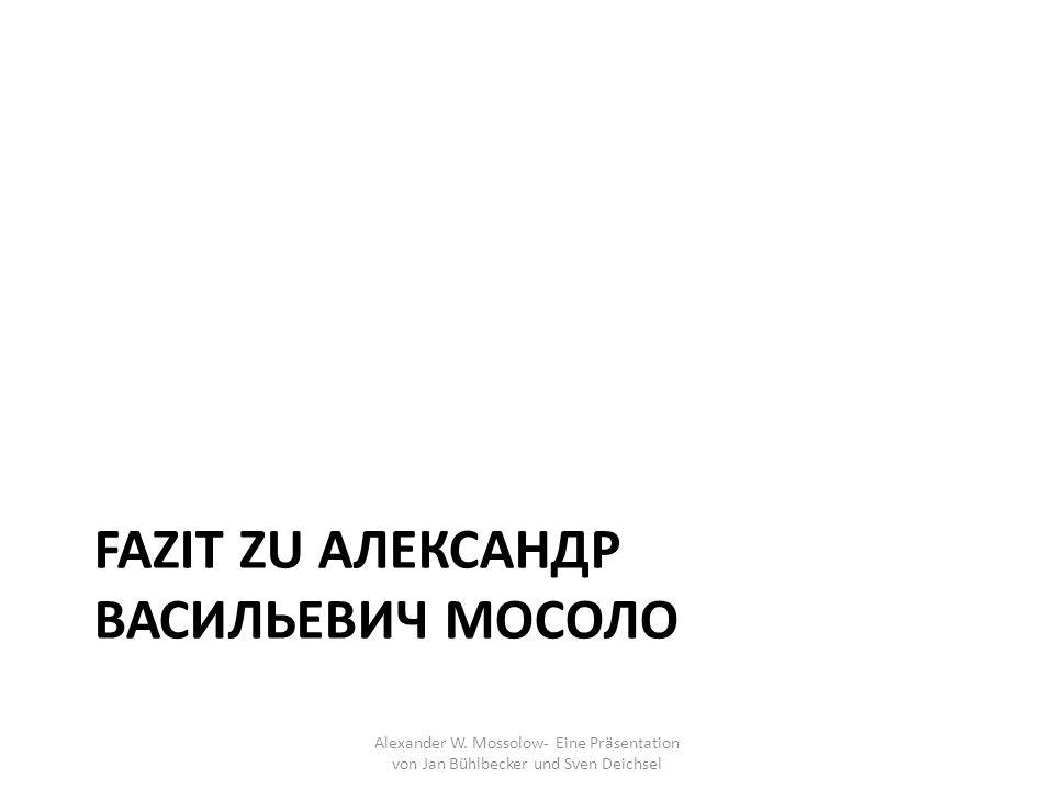 Fazit Zu Александр Васильевич Мосоло