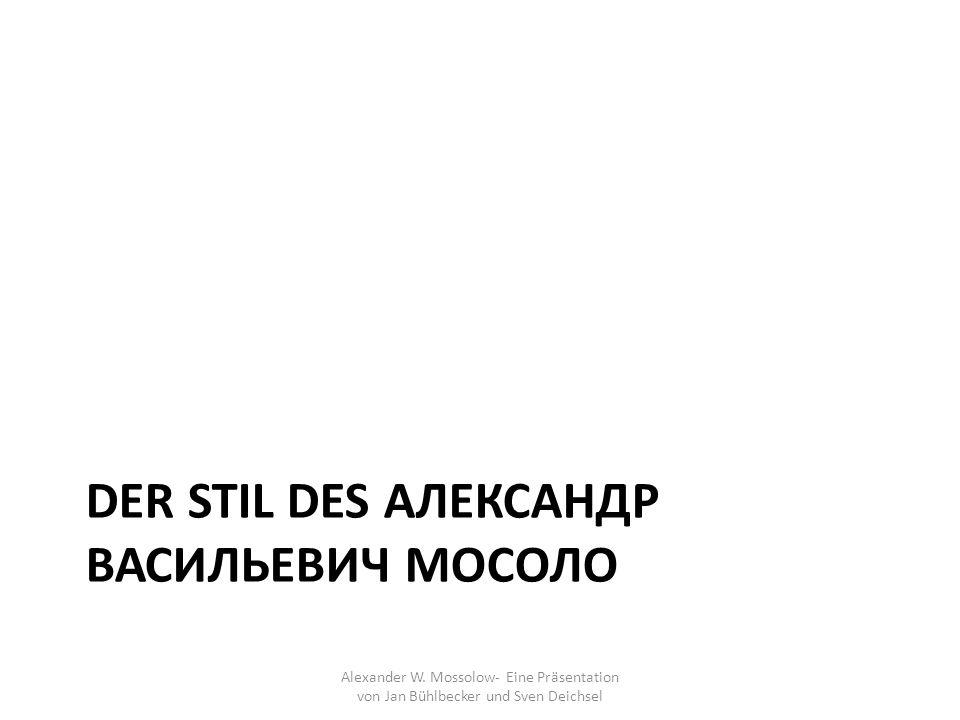 Der Stil Des Александр Васильевич Мосоло