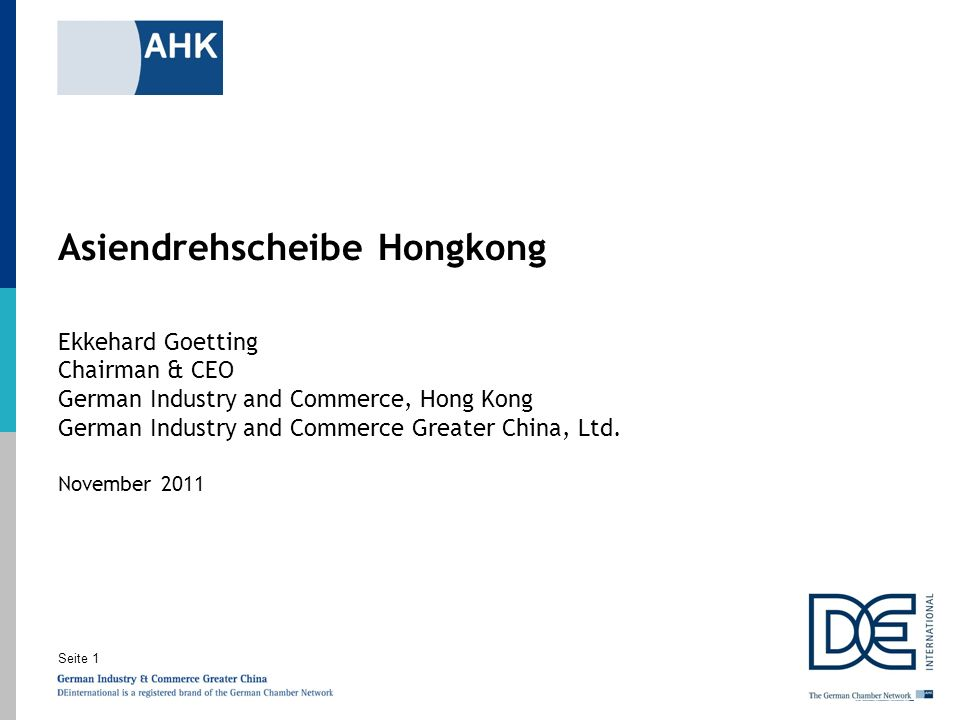 Asiendrehscheibe Hongkong Ekkehard Goetting Chairman & CEO German Industry and Commerce, Hong Kong German Industry and Commerce Greater China, Ltd.
