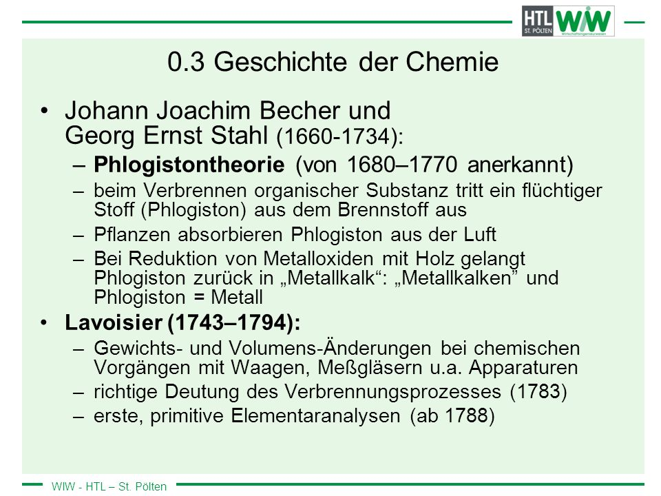 0.3 Geschichte der Chemie Johann Joachim Becher und Georg Ernst Stahl (1660-1734): Phlogistontheorie (von 1680–1770 anerkannt)