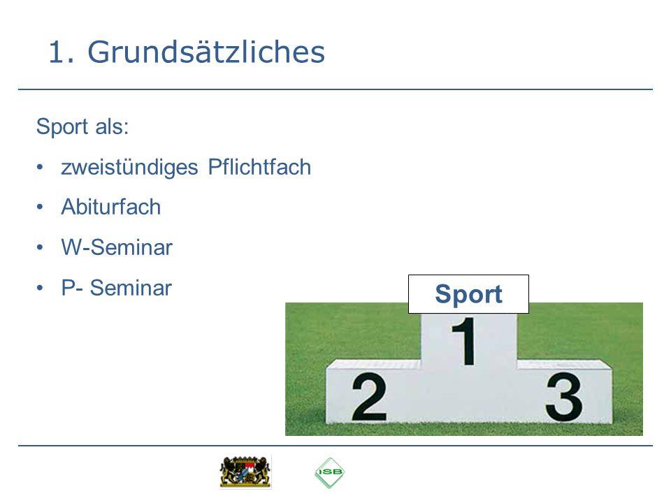 1. Grundsätzliches Sport Sport als: zweistündiges Pflichtfach