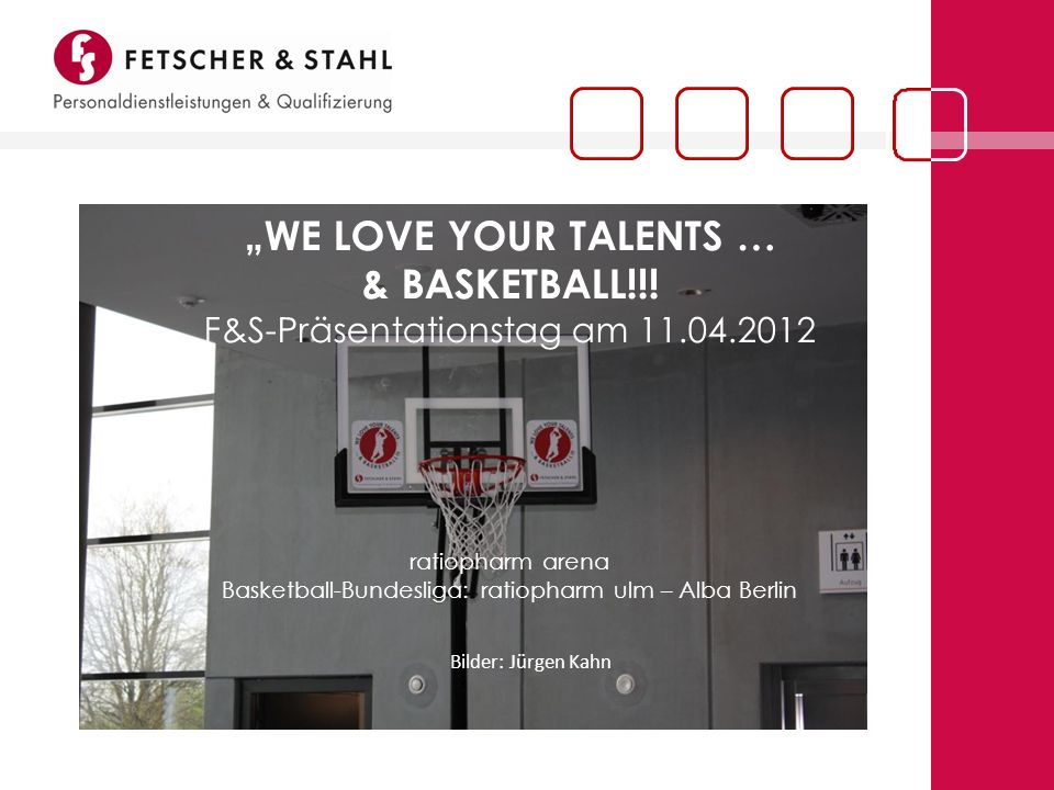 """WE LOVE YOUR TALENTS … & BASKETBALL. F&S-Präsentationstag am 11. 04"
