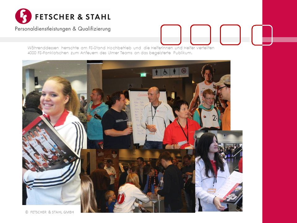 Währenddessen herrschte am FS-Stand Hochbetrieb und die Helferinnen und Helfer verteilten 4000 FS-Fanklatschen zum Anfeuern des Ulmer Teams an das begeisterte Publikum.