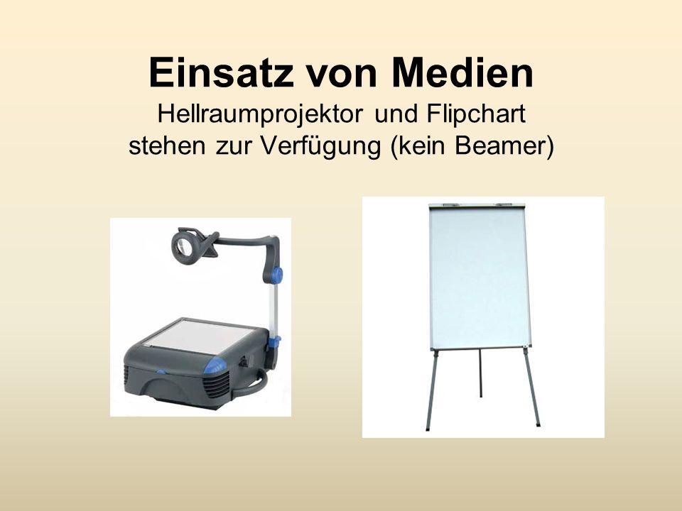Einsatz von Medien Hellraumprojektor und Flipchart stehen zur Verfügung (kein Beamer)