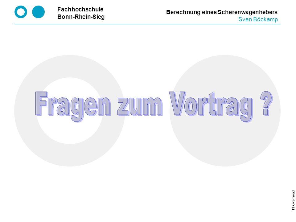 Fragen zum Vortrag Berechnung eines Scherenwagenhebers Sven Böckamp