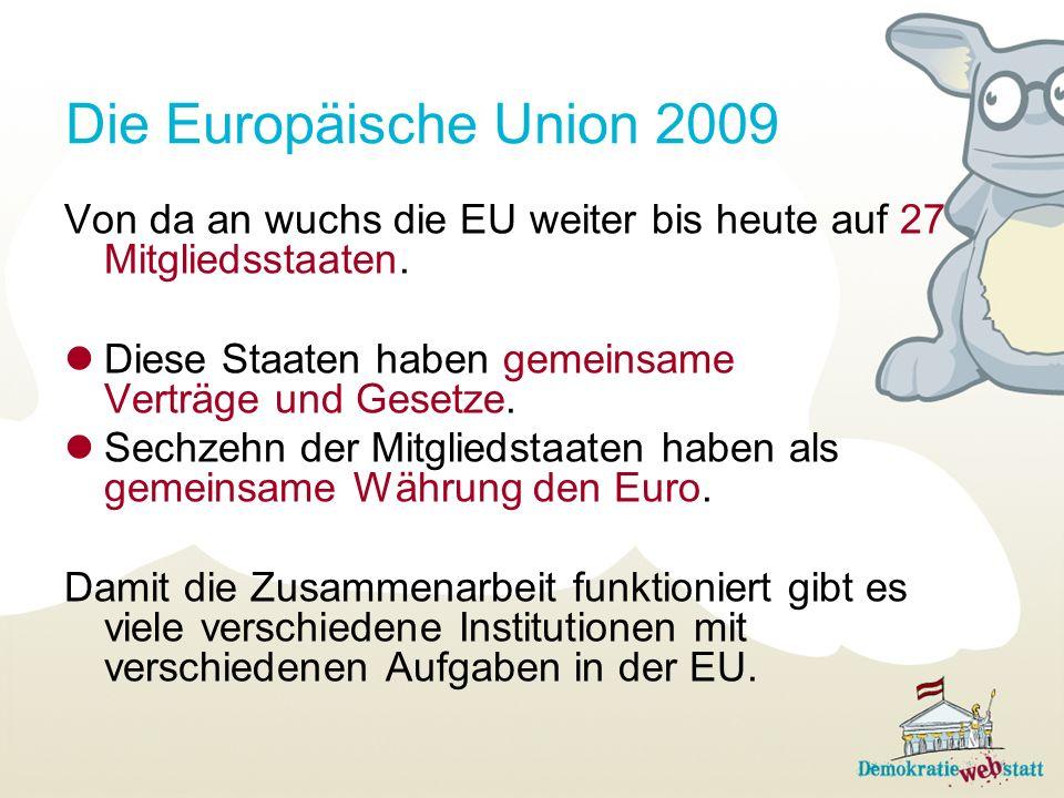 Die Europäische Union 2009Von da an wuchs die EU weiter bis heute auf 27 Mitgliedsstaaten. Diese Staaten haben gemeinsame Verträge und Gesetze.