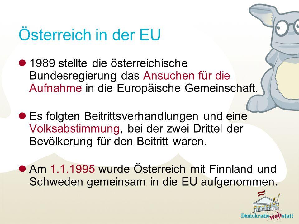 Österreich in der EU1989 stellte die österreichische Bundesregierung das Ansuchen für die Aufnahme in die Europäische Gemeinschaft.