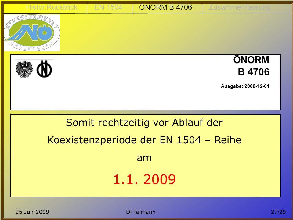 1.1. 2009 ÖNORM B 4706 Somit rechtzeitig vor Ablauf der