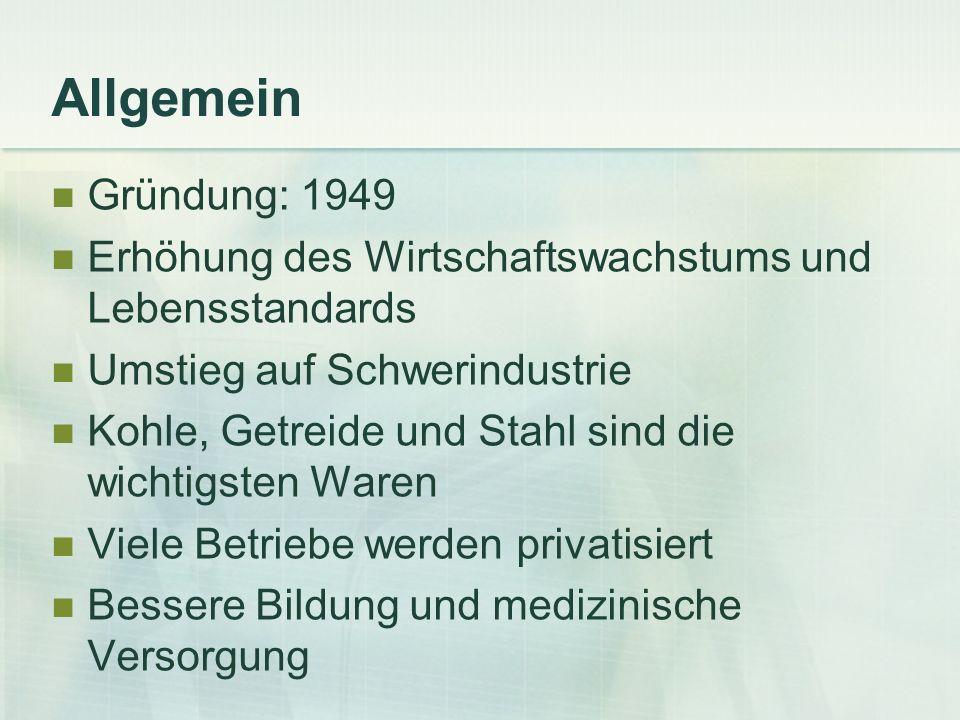 Allgemein Gründung: 1949. Erhöhung des Wirtschaftswachstums und Lebensstandards. Umstieg auf Schwerindustrie.