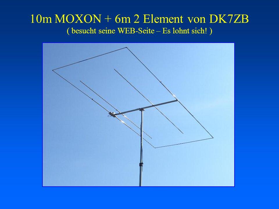 10m MOXON + 6m 2 Element von DK7ZB ( besucht seine WEB-Seite – Es lohnt sich! )